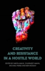 Creativity and Resistance in a Hostile World - Book