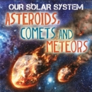 Our Solar System: Asteroids, Comets and Meteors - Book