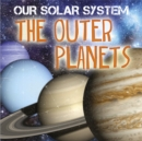 Our Solar System: The Outer Planets - Book