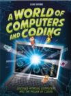 A World of Computers and Coding : Discover Amazing Computers and the Power of Coding - Book