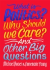 What Is Politics? Why Should we Care? And Other Big Questions - Book