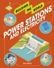 Building the World: Power Stations and Electricity - Book