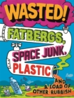 Wasted : Fatbergs, Space Junk, Plastic and a load of other Rubbish - Book