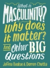What is Masculinity? Why Does it Matter? And Other Big Questions - eBook