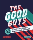 The Good Guys : 50 Heroes Who Changed the World with Kindness - Book