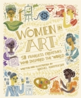 Women in Art : 50 Fearless Creatives Who Inspired the World - Book