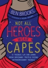 Not All Heroes Wear Capes : 10 Things We Can Learn From the Ordinary People Doing Extraordinary Things - eBook