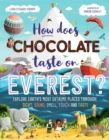How Does Chocolate Taste on Everest? : Explore Earth's Most Extreme Places Through Sight, Sound, Smell, Touch and Taste - Book