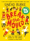 Break the Mould : How to Take Your Place in the World - WINNER OF THE AN POST IRISH BOOK AWARDS - Book