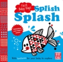 First Baby Days: Splish Splash : A touch-and-feel board book for your baby to explore - Book