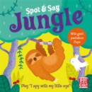 Spot and Say: Jungle : Play I Spy with My Little Eye - Book