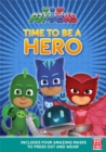 PJ Masks: Time to Be a Hero : A press-out masks book - Book