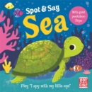 Spot and Say: Sea : Play I Spy with My Little Eye - Book