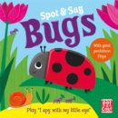 Spot and Say: Bugs : Play I Spy with My Little Eye - Book