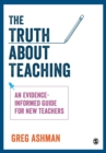 The Truth about Teaching : An evidence-informed guide for new teachers - Book
