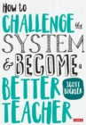 How to Challenge the System and Become a Better Teacher - Book