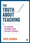 The Truth about Teaching : An evidence-informed guide for new teachers - eBook