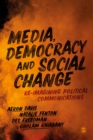 Media, Democracy and Social Change : Re-imagining Political Communications - Book