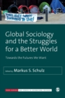 Global Sociology and the Struggles for a Better World : Towards the Futures We Want - Book