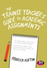The Trainee Teacher's Guide to Academic Assignments - Book