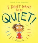 I Don't Want to Be Quiet! - Book