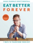 Eat Better Forever : 7 Ways to Transform Your Diet - eBook