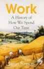 Work : A History of How We Spend Our Time - Book