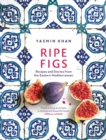 Ripe Figs : Recipes and Stories from the Eastern Mediterranean - Book