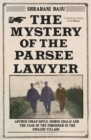 The Mystery of the Parsee Lawyer : Arthur Conan Doyle, George Edalji and the Case of the Foreigner in the English Village - Book