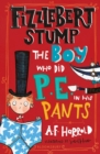 Fizzlebert Stump: The Boy Who Did P.E. in his Pants - Book