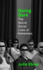 Going Dark : The Secret Social Lives of Extremists - Book