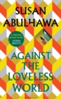 Against the Loveless World : Shortlisted for Palestine Book Award - eBook
