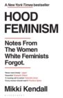 Hood Feminism : Notes from the Women White Feminists Forgot - Book
