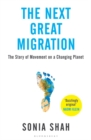 The Next Great Migration : The Story of Movement on a Changing Planet - Book