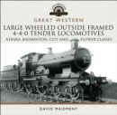 Great Western: Large Wheeled Outside Framed 4-4-0 Tender Locomotives : Atbara, Badminton, City and Flower Classes - eBook