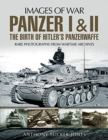 Panzer I and II: The Birth of Hitler's Panzerwaffe : Rare Photographs from Wartime Archives - Book