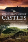 Yorkshire's Secret Castles : A Concise Guide and Companion - Book