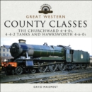 Great Western: County Classes : The Churchward 4-4-0s, 4-4-2 Tanks and Hawksworth 4-6-0s - eBook