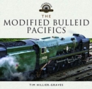 The Modified Bulleid Pacifics : How Ron Jarvis Reconstructed the Bulleid Pacifics - Book