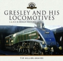 Gresley and his Locomotives : L & N E R Design History - Book