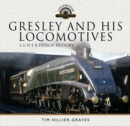 Gresley and his Locomotives : L & N E R Design History - eBook