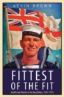 Fittest of the Fit : Health and Morale in the Royal Navy, 1939-1945 - Book