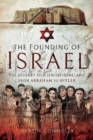 The Founding of Israel : The Journey to a Jewish Homeland from Abraham to the Holocaust - Book