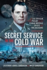 Secret Service in the Cold War : An SIS Officer from Philby to the Cuban Missile Crisis and the Balkans - Book
