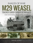 M29 Weasel Tracked Cargo Carrier & Variants : Rare Photographs from Wartime Archives - Book