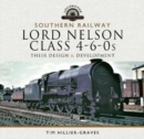 Southern Railway, Lord Nelson Class 4-6-0s : Their Design and Development - Book
