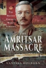 The Amritsar Massacre : The British Empire's Worst Atrocity - Book