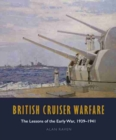 British Cruiser Warfare : The Lessons of the Early War, 1939-1941 - Book