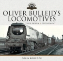 Oliver Bulleid's Locomotives : Their Design and Development - Book