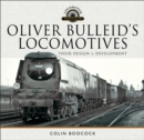 Oliver Bulleid's Locomotives : Their Design and Development - eBook